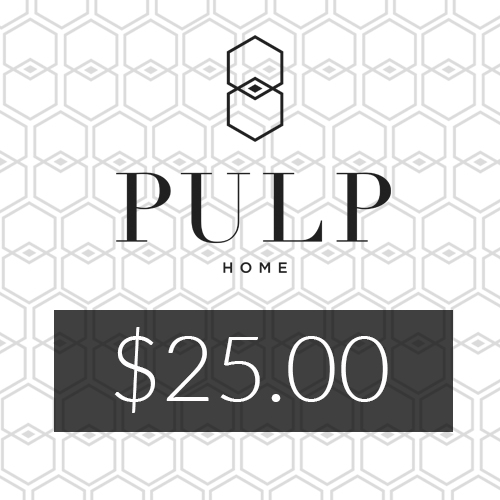 Pulp Home - $25 Gift Card