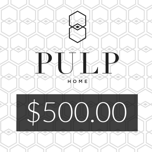 Pulp Home - $500 Gift Card