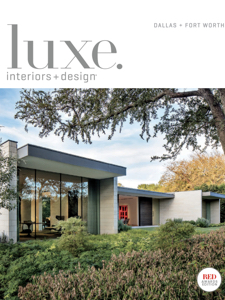 Luxe Interiors and Design Dallas Fort Worth May:June 2018